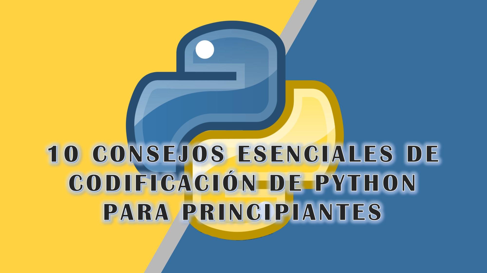 10 Consejos esenciales de codificación de Python para principiantes