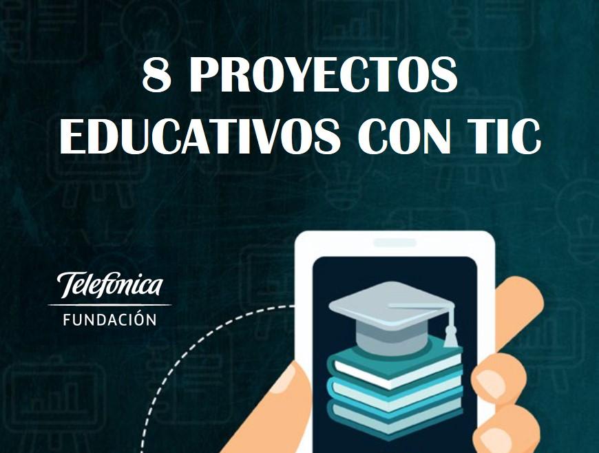 8 Proyectos educativos con TIC – Fundación Telefónica