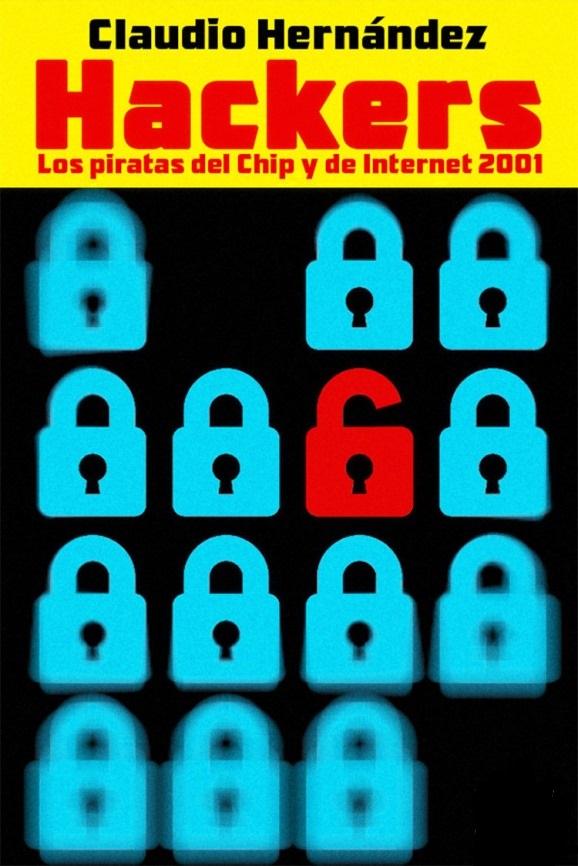 Hackers: Los piratas del Chip y de Internet – Claudio Hernández