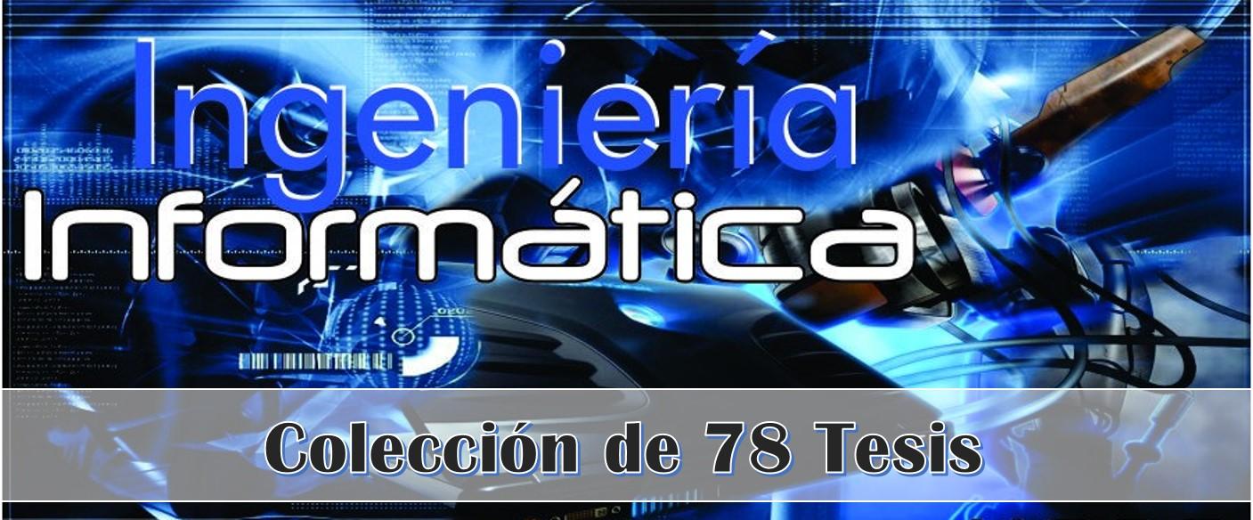 Colección de 78 Tesis de Ingeniería en Informática