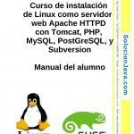 Curso de instalación de Linux como servidor web Apache HTTPD con Tomcat, PHP, MySQL, PostGreSQL, y Subversion – Manual del alumno