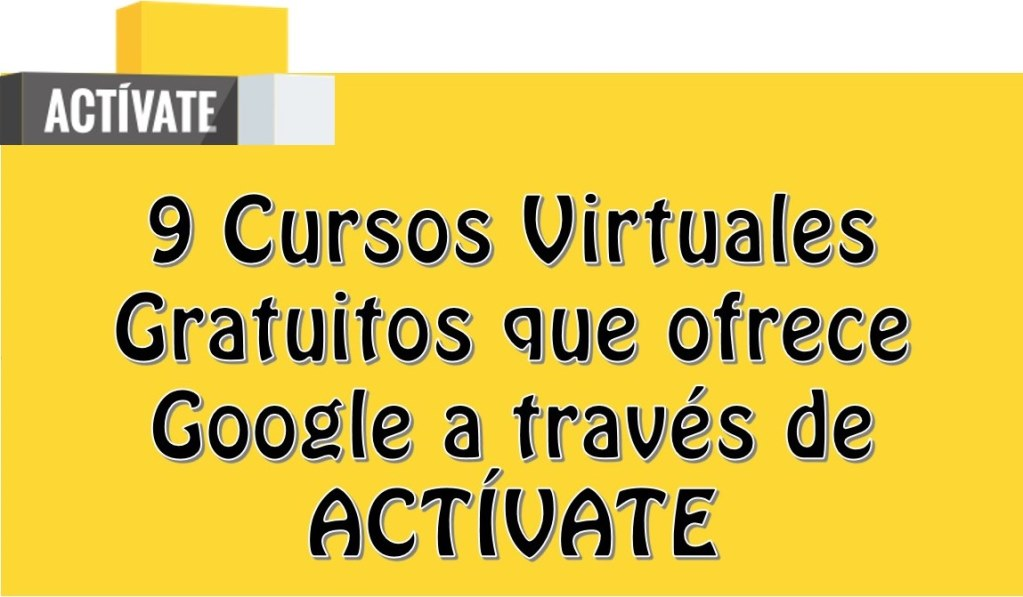 9 Cursos Virtuales Gratuitos que ofrece Google a través de ACTÍVATE