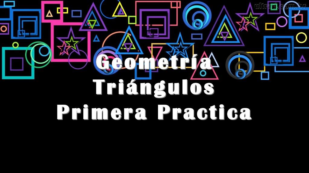 Geometría: Triángulos – Primera Practica