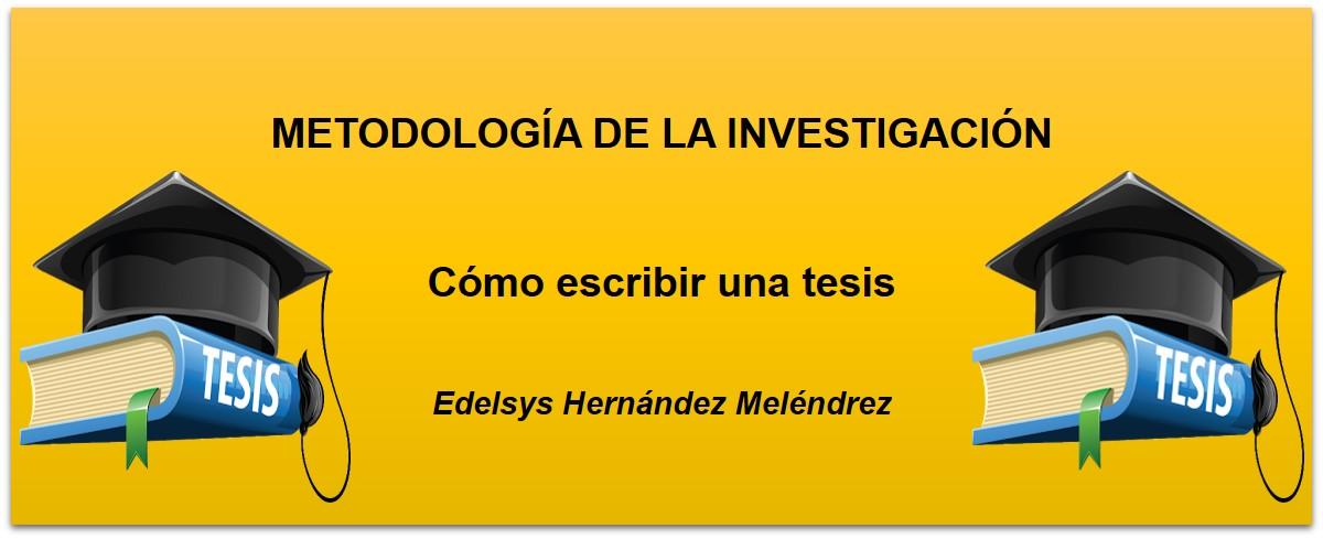Metodología de la Investigación: Cómo escribir una tesis