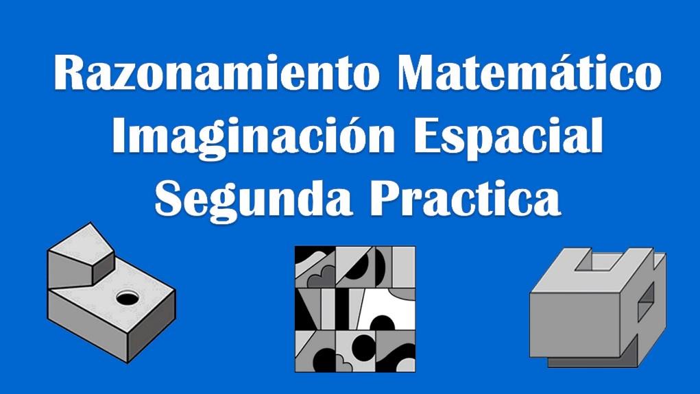 Razonamiento Matemático: Imaginación Espacial – Segunda Practica