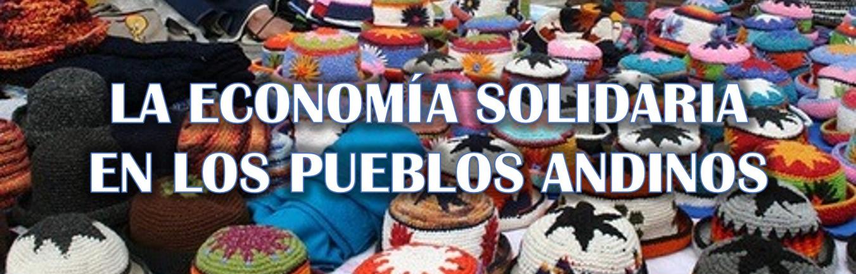 La economía solidaria en los Pueblos Andinos