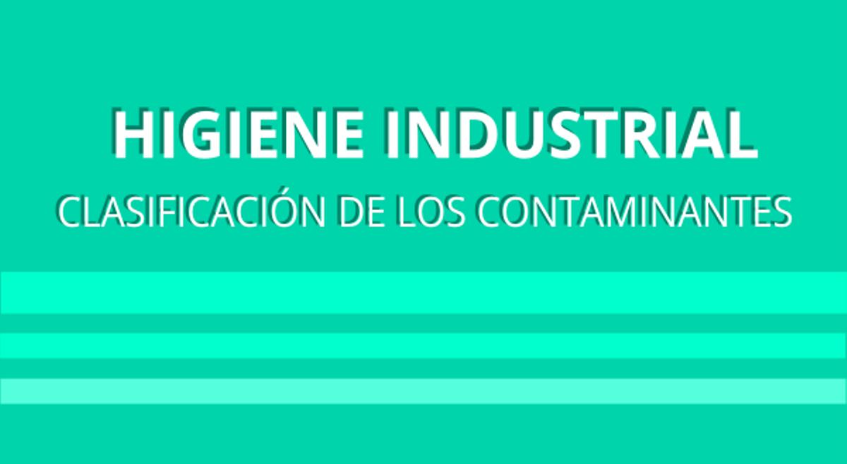Higiene Industrial: Clasificación de los contaminantes