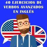 40 Ejercicios – Verbos en Inglés