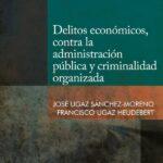 Delitos económicos, contra la administración pública y criminalidad organizada – José Ugaz Sánchez Moreno [PUCP]