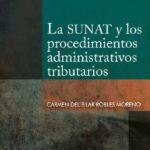 La SUNAT y los procedimientos administrativos tributarios – Carmen del Pilar Robles Moreno [PUCP]
