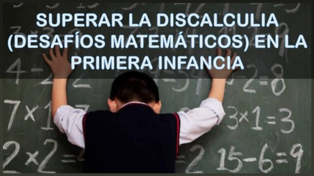 Superar la discalculia (desafíos matemáticos) en la primera infancia