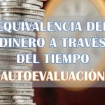 Equivalencia del dinero a través del tiempo – AutoEvaluación