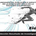 Fundamentos, evolución e impacto de la educación física en la sociedad colombiana – EIDEC