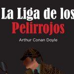 La Liga de los Pelirrojos – Arthur Conan Doyle