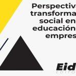 Perspectiva de transformación social en la educación y la empresa – EIDEC