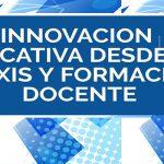 Innovación educativa desde la praxis y formación docente – EIDEC