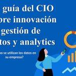 La guía del CIO sobre innovación en gestión de datos y analytics
